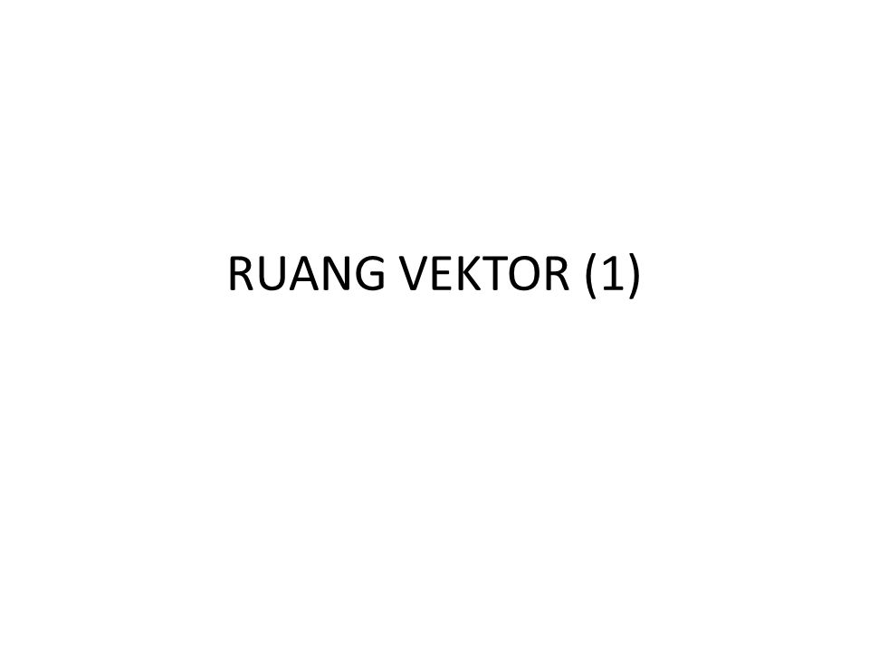 RV.4 Kombinasi Linier dan Himpunan Rentangan Misalkan V adalah suatu ruang vektor atas medan K.