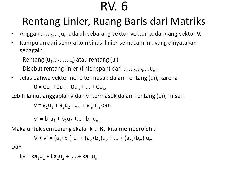 RV. 6 Rentang Linier, Ruang Baris dari Matriks Anggap u 1,u 2,…,u m adalah sebarang vektor-vektor pada ruang vektor V. Kumpulan dari semua kombinasi l