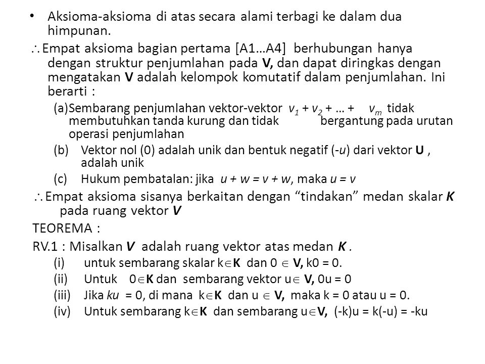 Aksioma-aksioma di atas secara alami terbagi ke dalam dua himpunan.  Empat aksioma bagian pertama [A1…A4] berhubungan hanya dengan struktur penjumlah