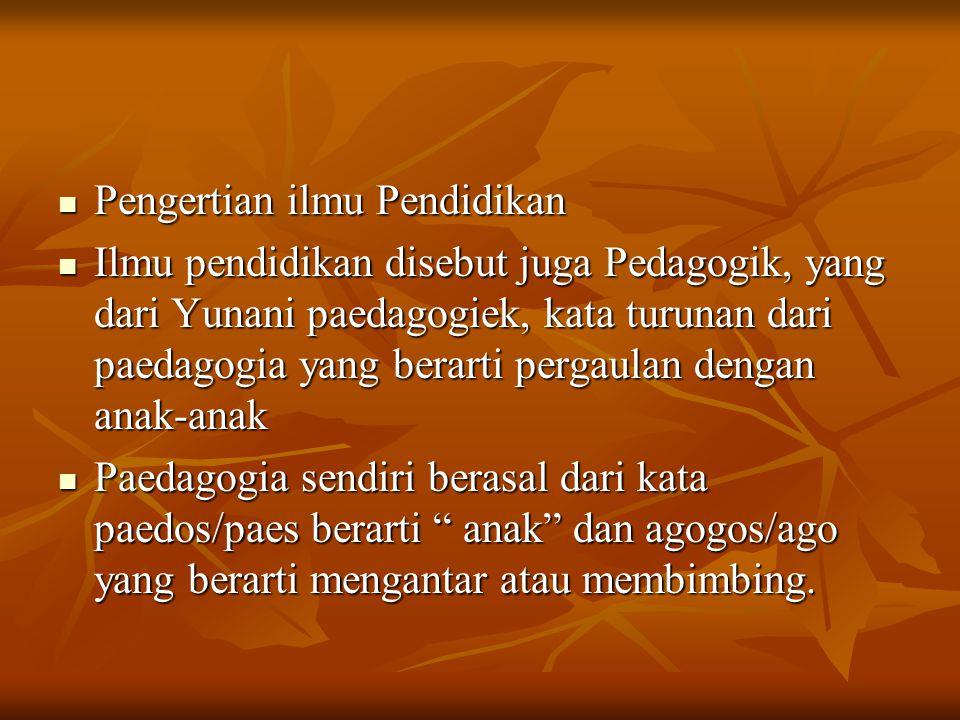 Paedagogos berarti seorang pelayan atau bujang pada zaman Yunani kuno yang pekerjaanya mengantar-jemput anak ke sekolah Paedagogos berarti seorang pelayan atau bujang pada zaman Yunani kuno yang pekerjaanya mengantar-jemput anak ke sekolah Pedagogik adalah ilmu pendidikan atau ilmu mendidik: ilmu pengetahuan yang mempelajari masalah membimbing anak kearah tujuan tertentu, yaitu mampu secara mandiri menyelesaikan tugas mandirinya ( Hoogveld ) Pedagogik adalah ilmu pendidikan atau ilmu mendidik: ilmu pengetahuan yang mempelajari masalah membimbing anak kearah tujuan tertentu, yaitu mampu secara mandiri menyelesaikan tugas mandirinya ( Hoogveld )