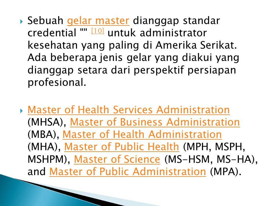  Sebuah gelar master dianggap standar credential [10] untuk administrator kesehatan yang paling di Amerika Serikat.