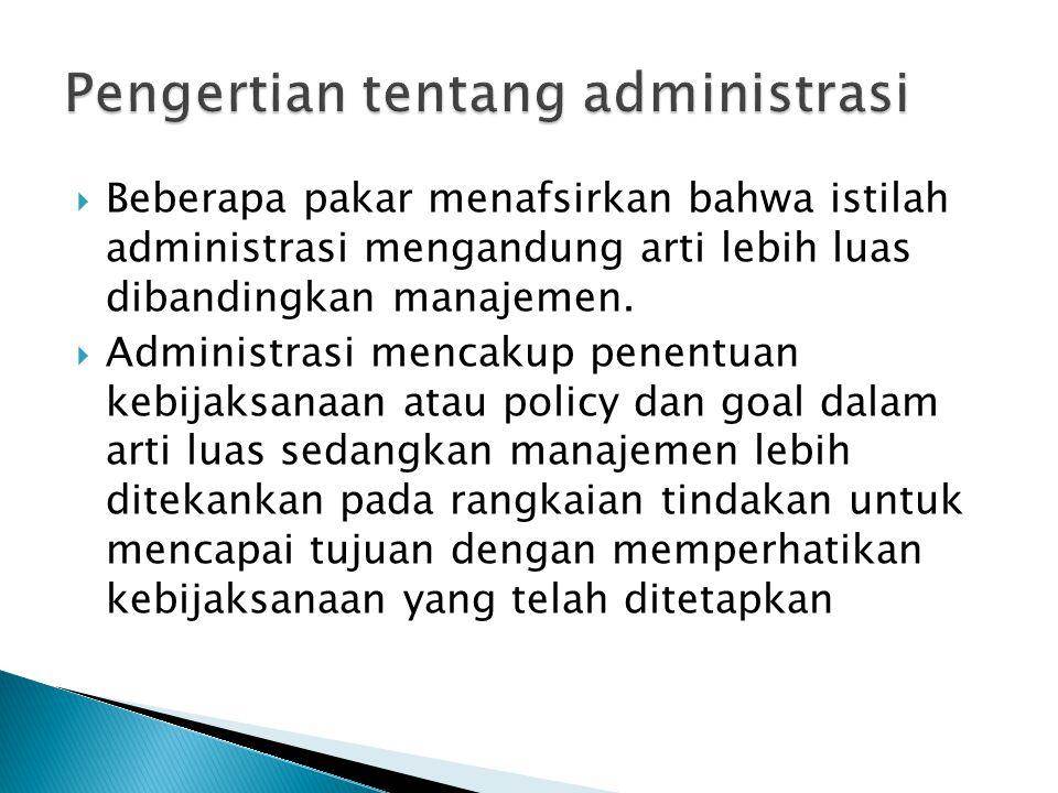  Beberapa pakar menafsirkan bahwa istilah administrasi mengandung arti lebih luas dibandingkan manajemen.