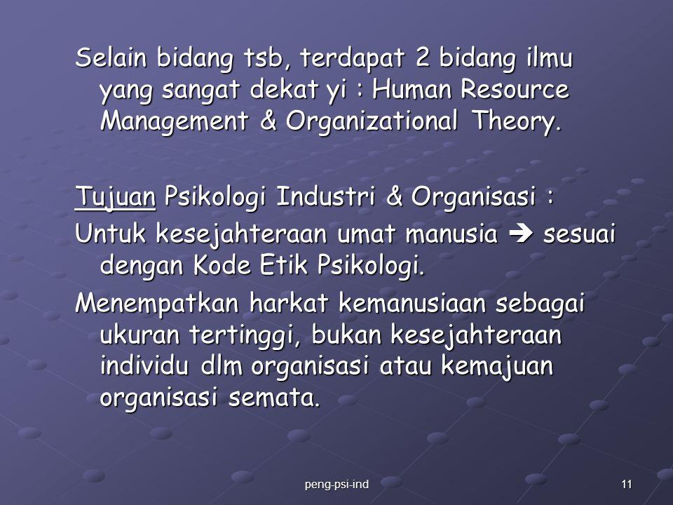 Selain bidang tsb, terdapat 2 bidang ilmu yang sangat dekat yi : Human Resource Management & Organizational Theory. Tujuan Psikologi Industri & Organi