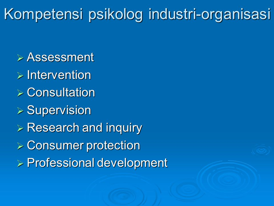 Kompetensi psikolog industri-organisasi  Assessment  Intervention  Consultation  Supervision  Research and inquiry  Consumer protection  Profes