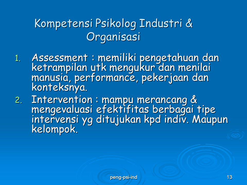 Kompetensi Psikolog Industri & Organisasi 1. Assessment : memiliki pengetahuan dan ketrampilan utk mengukur dan menilai manusia, performance, pekerjaa