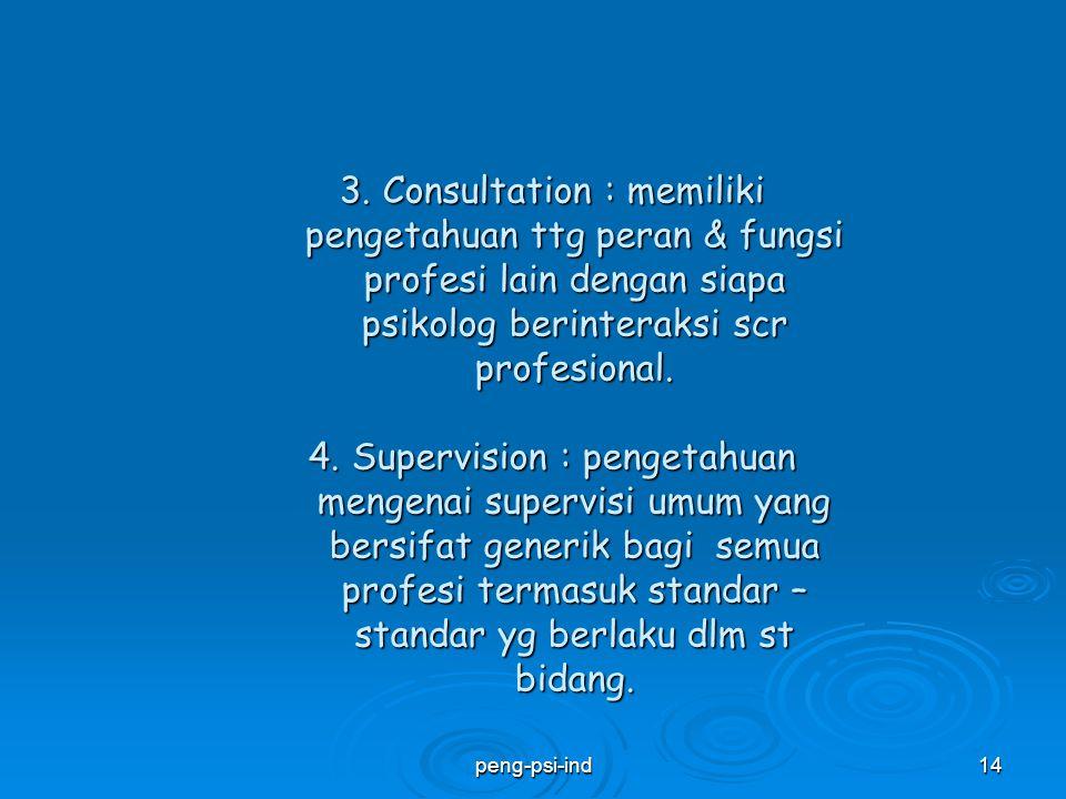 3. Consultation : memiliki pengetahuan ttg peran & fungsi profesi lain dengan siapa psikolog berinteraksi scr profesional. 4. Supervision : pengetahua
