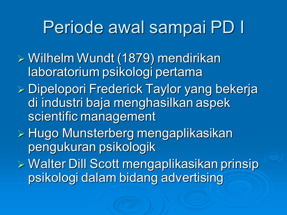 Periode awal sampai PD I  Wilhelm Wundt (1879) mendirikan laboratorium psikologi pertama  Dipelopori Frederick Taylor yang bekerja di industri baja