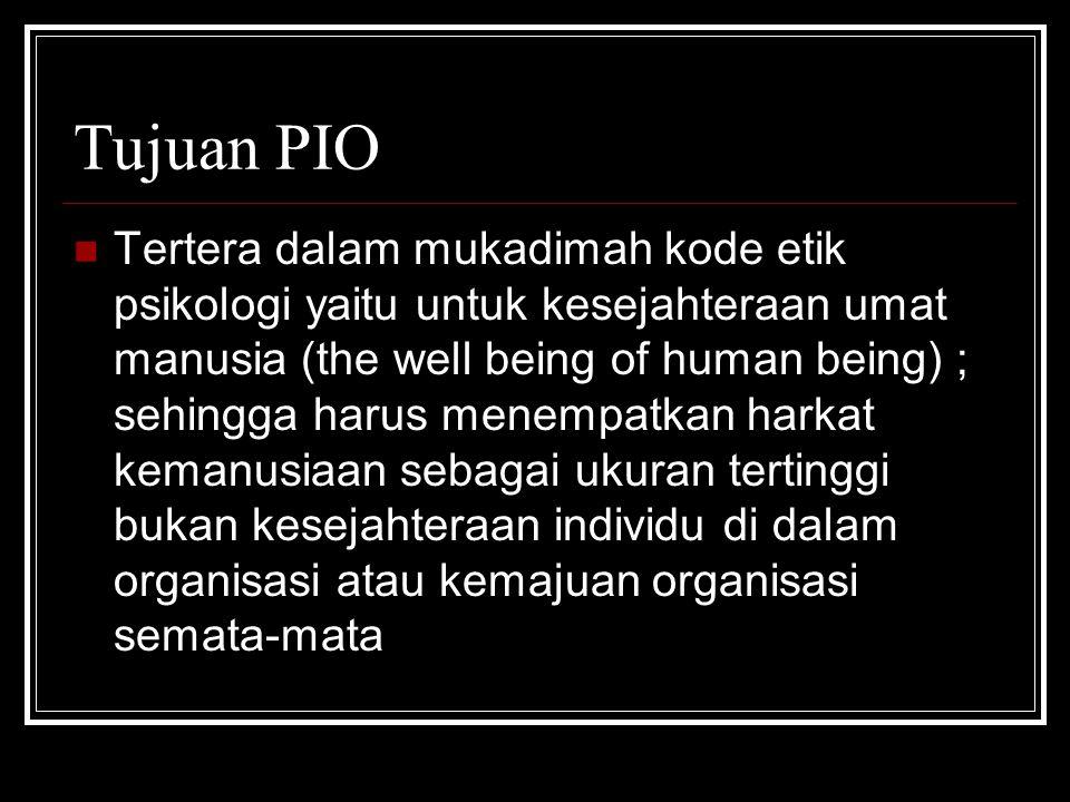 Tujuan PIO Tertera dalam mukadimah kode etik psikologi yaitu untuk kesejahteraan umat manusia (the well being of human being) ; sehingga harus menempa