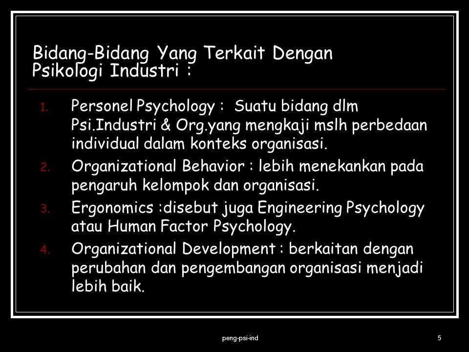 Bidang-Bidang Yang Terkait Dengan Psikologi Industri : 1. Personel Psychology : Suatu bidang dlm Psi.Industri & Org.yang mengkaji mslh perbedaan indiv