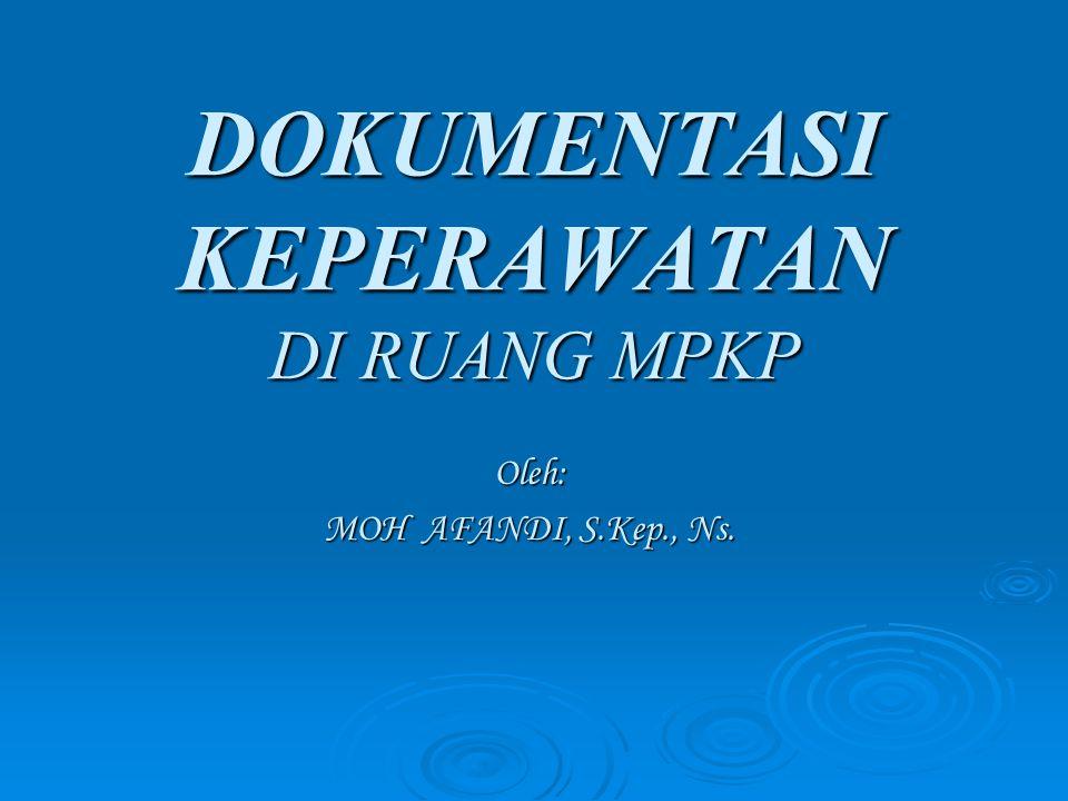 DOKUMENTASI KEPERAWATAN DI RUANG MPKP Oleh: MOH AFANDI, S.Kep., Ns.