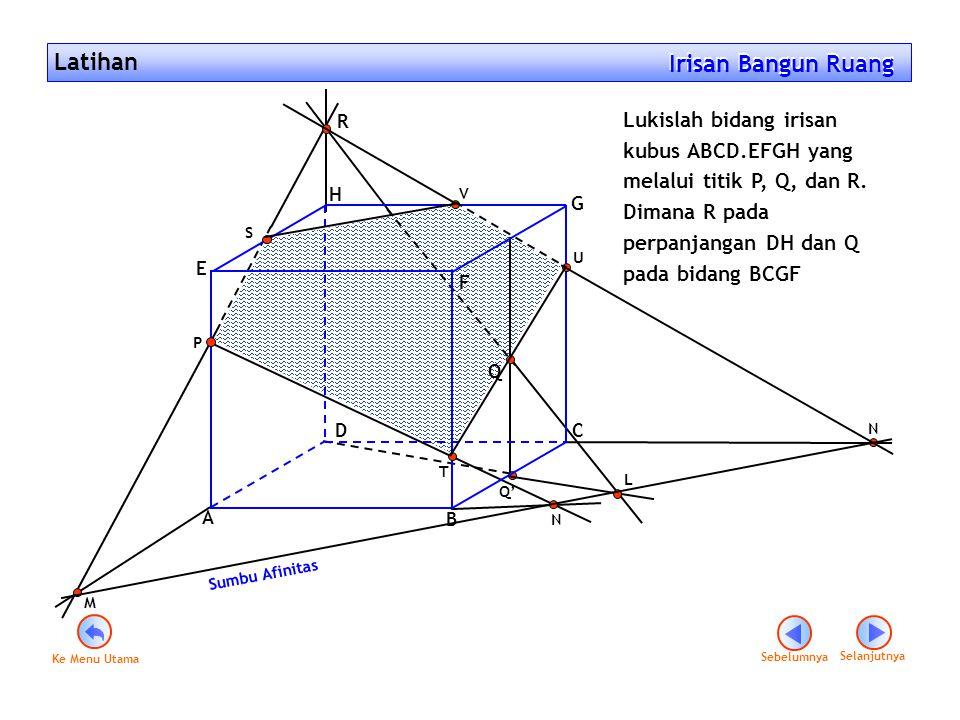 Latihan Irisan Bangun Ruang Irisan Bangun Ruang Lukislah bidang irisan kubus ABCD.EFGH yang melalui titik P, Q, dan R. Dimana R pada perpanjangan DH d