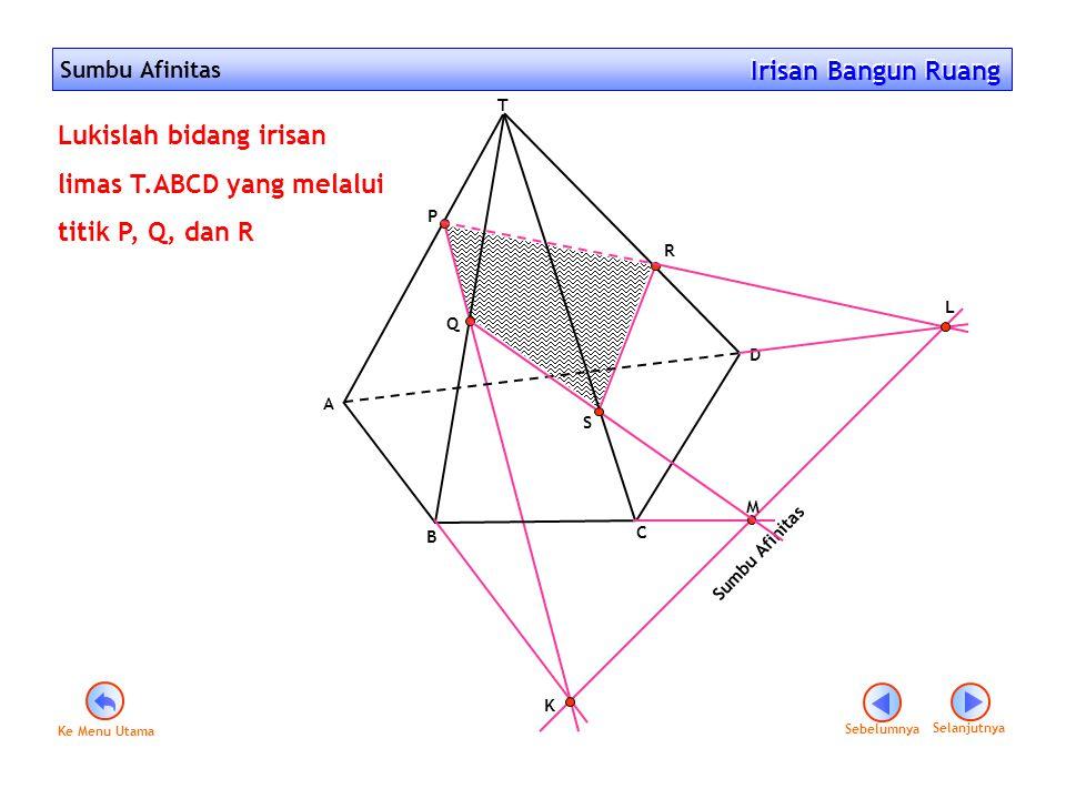 Sumbu Afinitas Irisan Bangun Ruang Irisan Bangun Ruang Sebelumnya Selanjutnya Lukislah bidang irisan limas T.ABCD yang melalui titik P, Q, dan R Sumbu