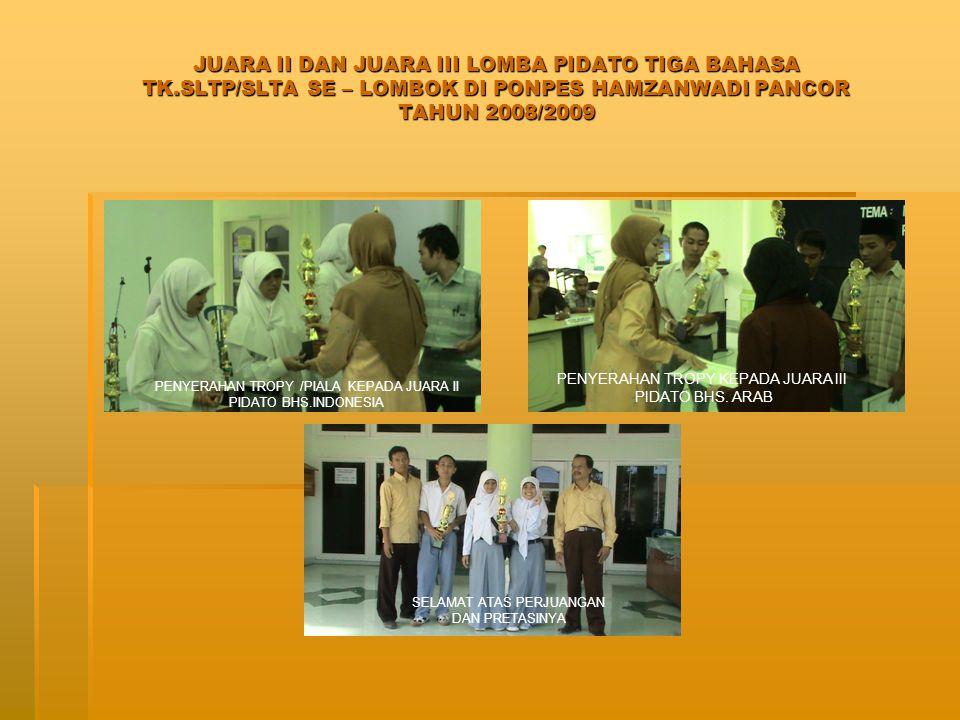 PRESTASI YANG PERNAH DIRAIH JJJJuara III kontes Debat Bhs. Inggris Tk. SLTA Sepulau Lombok yang diselenggarakan oleh IAIN Mataram. Tahun 2008 JJ