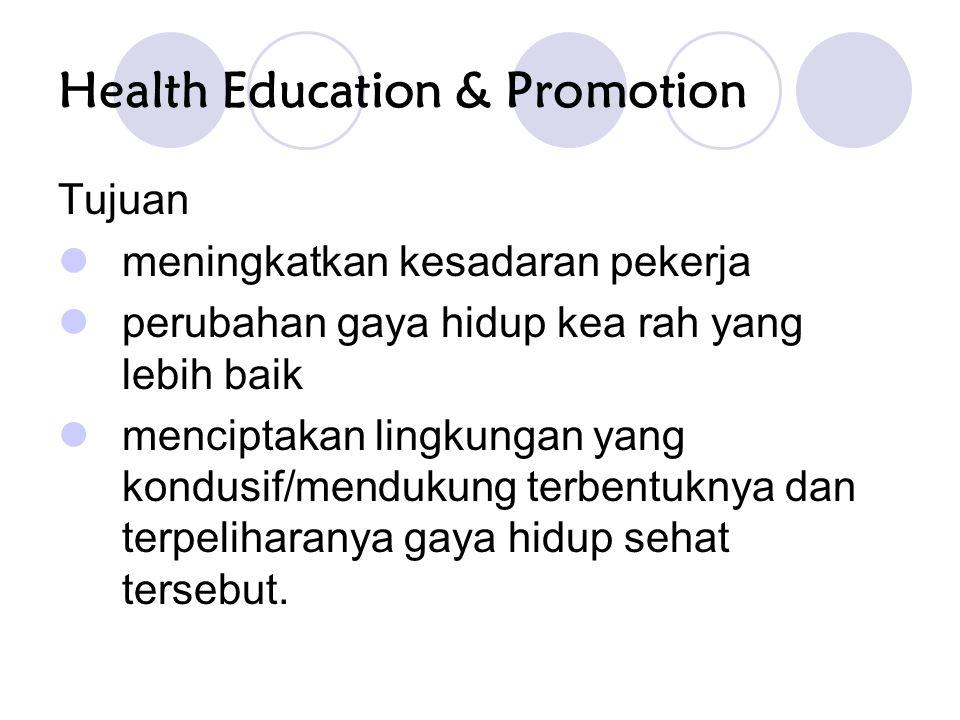 Health Education & Promotion Tujuan meningkatkan kesadaran pekerja perubahan gaya hidup kea rah yang lebih baik menciptakan lingkungan yang kondusif/mendukung terbentuknya dan terpeliharanya gaya hidup sehat tersebut.