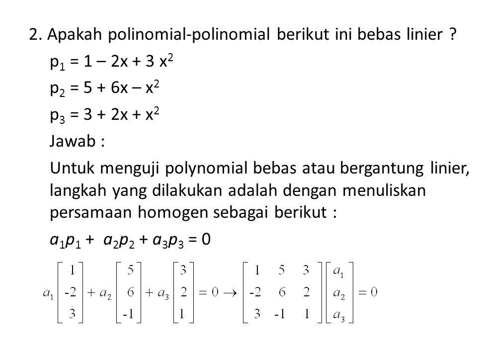2.Apakah polinomial-polinomial berikut ini bebas linier .