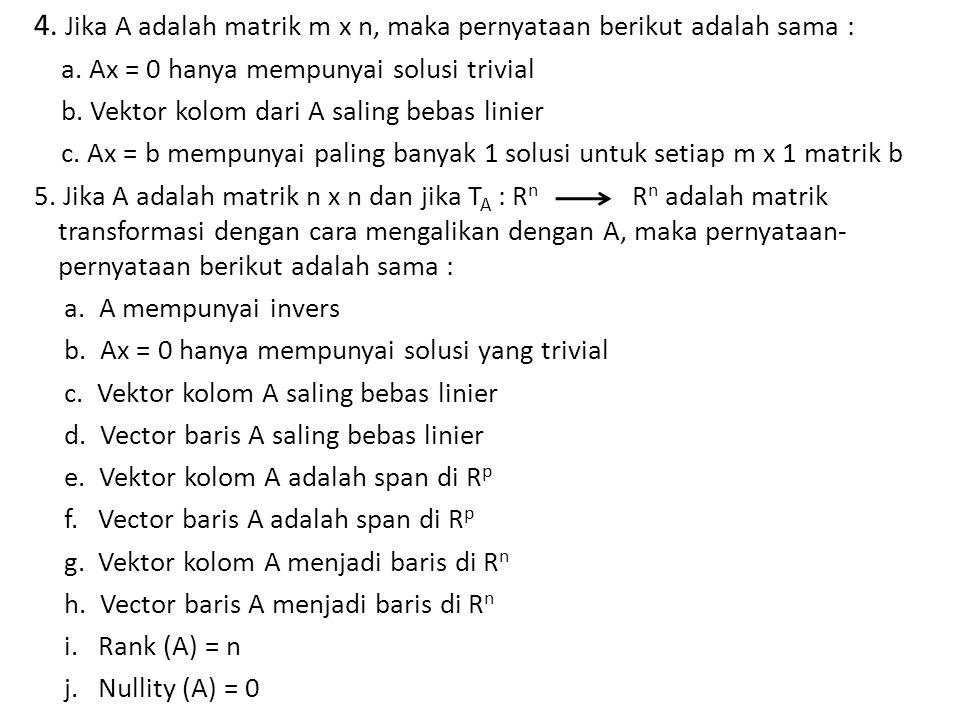 4.Jika A adalah matrik m x n, maka pernyataan berikut adalah sama : a.