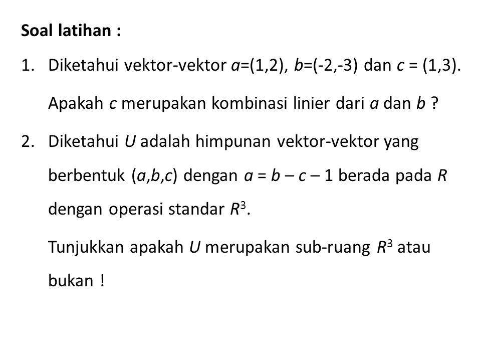 Soal latihan : 1.Diketahui vektor-vektor a=(1,2), b=(-2,-3) dan c = (1,3).