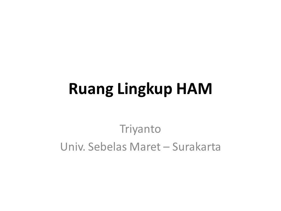 Ruang Lingkup HAM Triyanto Univ. Sebelas Maret – Surakarta