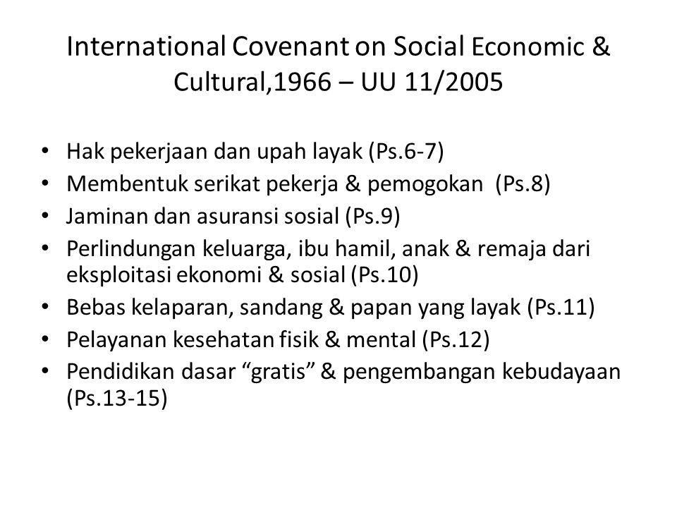 International Covenant on Social Economic & Cultural,1966 – UU 11/2005 Hak pekerjaan dan upah layak (Ps.6-7) Membentuk serikat pekerja & pemogokan (Ps