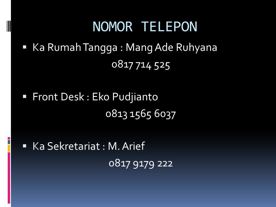 NOMOR TELEPON  Ka Rumah Tangga : Mang Ade Ruhyana 0817 714 525  Front Desk : Eko Pudjianto 0813 1565 6037  Ka Sekretariat : M. Arief 0817 9179 222