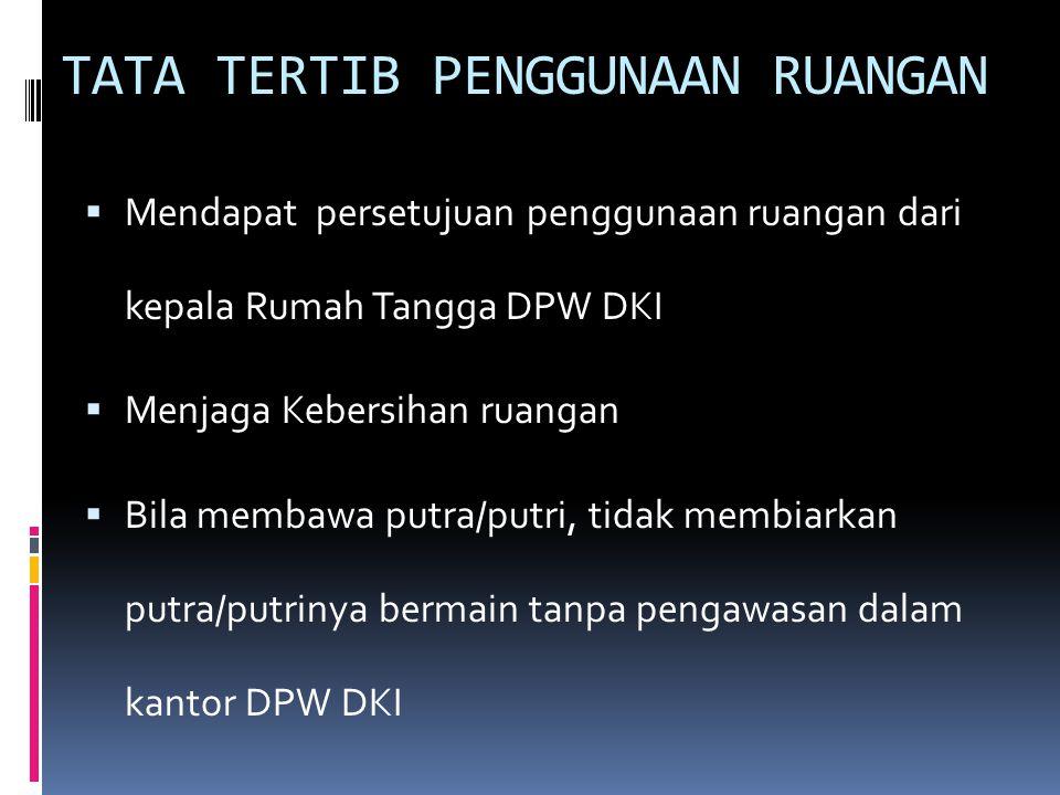TATA TERTIB PENGGUNAAN RUANGAN  Mendapat persetujuan penggunaan ruangan dari kepala Rumah Tangga DPW DKI  Menjaga Kebersihan ruangan  Bila membawa