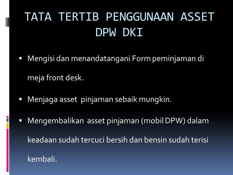 TATA TERTIB PENGGUNAAN ASSET DPW DKI  Mengisi dan menandatangani Form peminjaman di meja front desk.  Menjaga asset pinjaman sebaik mungkin.  Menge
