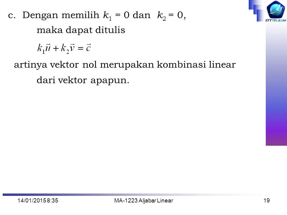14/01/2015 8:37MA-1223 Aljabar Linear19 c.Dengan memilih k 1 = 0 dan k 2 = 0, maka dapat ditulis artinya vektor nol merupakan kombinasi linear dari ve