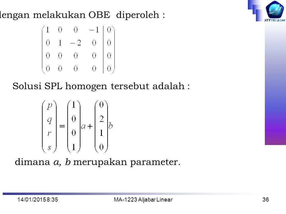 14/01/2015 8:37MA-1223 Aljabar Linear36 dengan melakukan OBE diperoleh : Solusi SPL homogen tersebut adalah : dimana a, b merupakan parameter.
