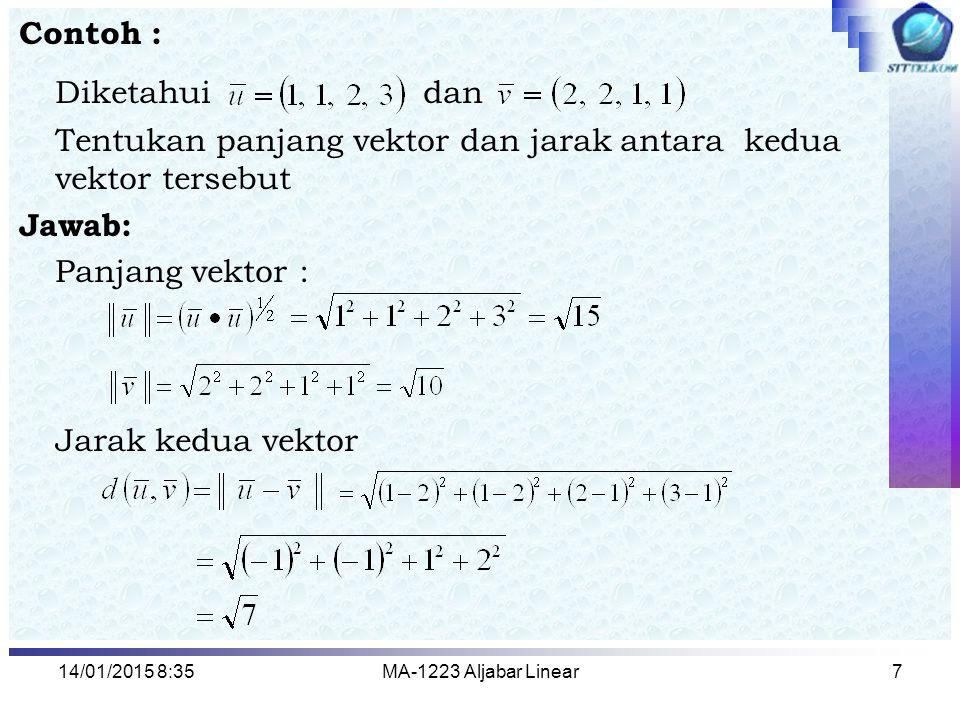 14/01/2015 8:37MA-1223 Aljabar Linear7 Contoh : Diketahui dan Tentukan panjang vektor dan jarak antara kedua vektor tersebut Jawab: Panjang vektor : J