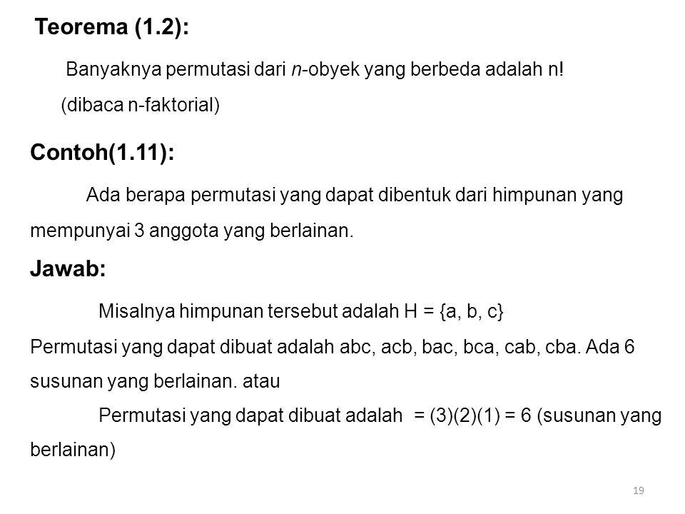 19 Contoh(1.11): Ada berapa permutasi yang dapat dibentuk dari himpunan yang mempunyai 3 anggota yang berlainan. Jawab: Misalnya himpunan tersebut ada