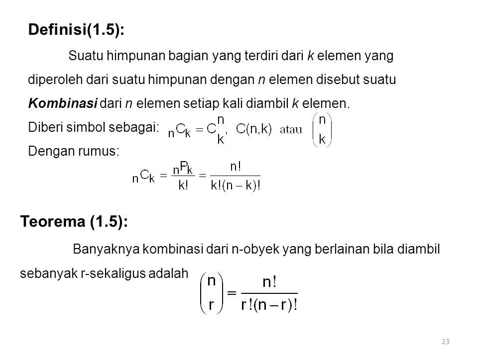 23 Definisi(1.5): Suatu himpunan bagian yang terdiri dari k elemen yang diperoleh dari suatu himpunan dengan n elemen disebut suatu Kombinasi dari n e
