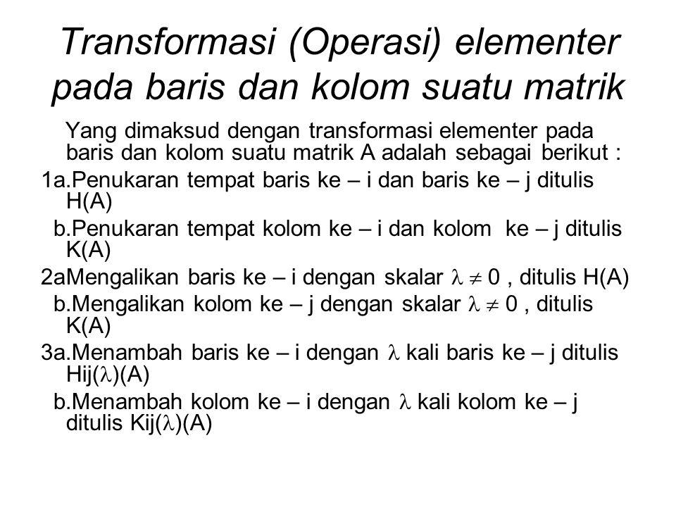 Transformasi (Operasi) elementer pada baris dan kolom suatu matrik Yang dimaksud dengan transformasi elementer pada baris dan kolom suatu matrik A ada