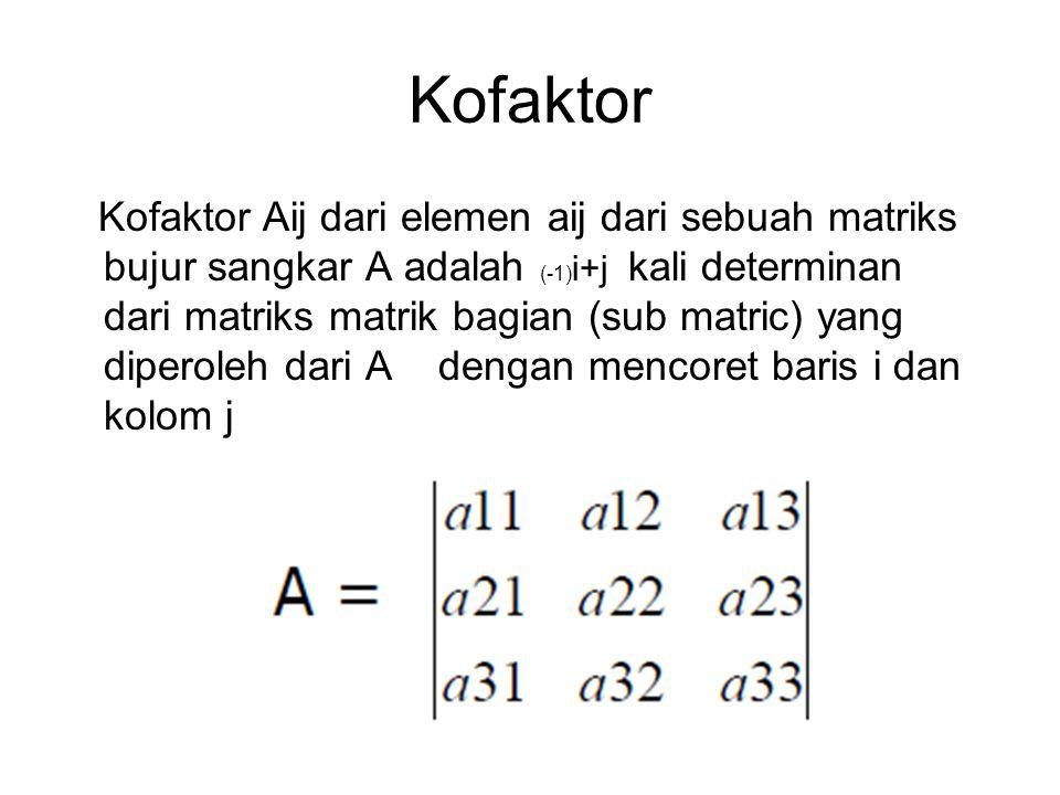 Kofaktor Kofaktor Aij dari elemen aij dari sebuah matriks bujur sangkar A adalah (-1) i+j kali determinan dari matriks matrik bagian (sub matric) yang