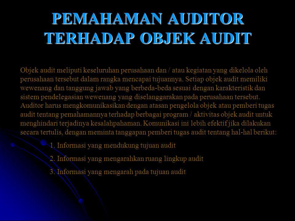 PEMAHAMAN AUDITOR TERHADAP OBJEK AUDIT Objek audit meliputi keseluruhan perusahaan dan / atau kegiatan yang dikelola oleh perusahaan tersebut dalam ra