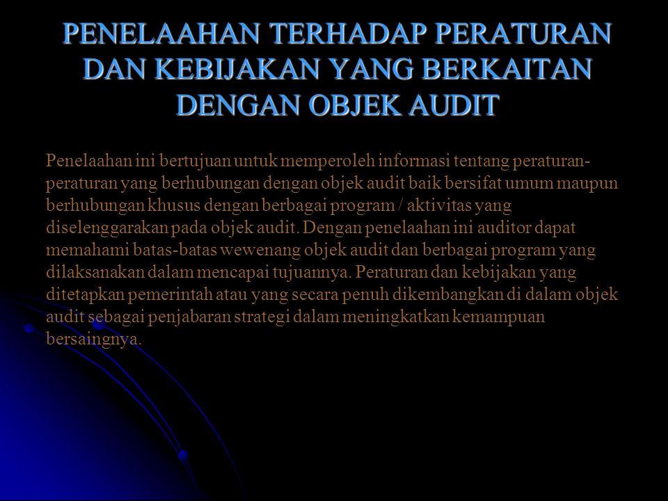 PENELAAHAN TERHADAP PERATURAN DAN KEBIJAKAN YANG BERKAITAN DENGAN OBJEK AUDIT Penelaahan ini bertujuan untuk memperoleh informasi tentang peraturan- p