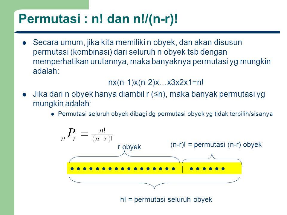 Permutasi : n! dan n!/(n-r)! Secara umum, jika kita memiliki n obyek, dan akan disusun permutasi (kombinasi) dari seluruh n obyek tsb dengan memperhat
