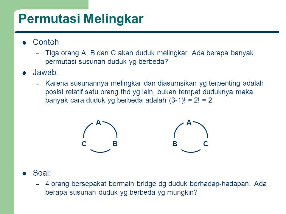 Permutasi Melingkar Contoh – Tiga orang A, B dan C akan duduk melingkar. Ada berapa banyak permutasi susunan duduk yg berbeda? Jawab: – Karena susunan