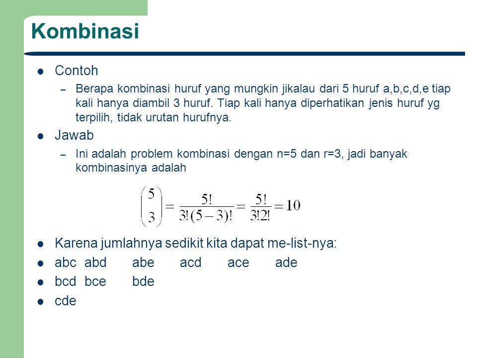 Kombinasi Contoh – Berapa kombinasi huruf yang mungkin jikalau dari 5 huruf a,b,c,d,e tiap kali hanya diambil 3 huruf. Tiap kali hanya diperhatikan je