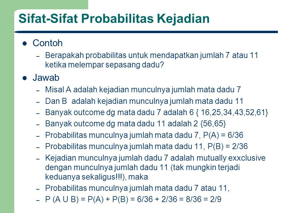 Sifat-Sifat Probabilitas Kejadian Contoh – Berapakah probabilitas untuk mendapatkan jumlah 7 atau 11 ketika melempar sepasang dadu? Jawab – Misal A ad
