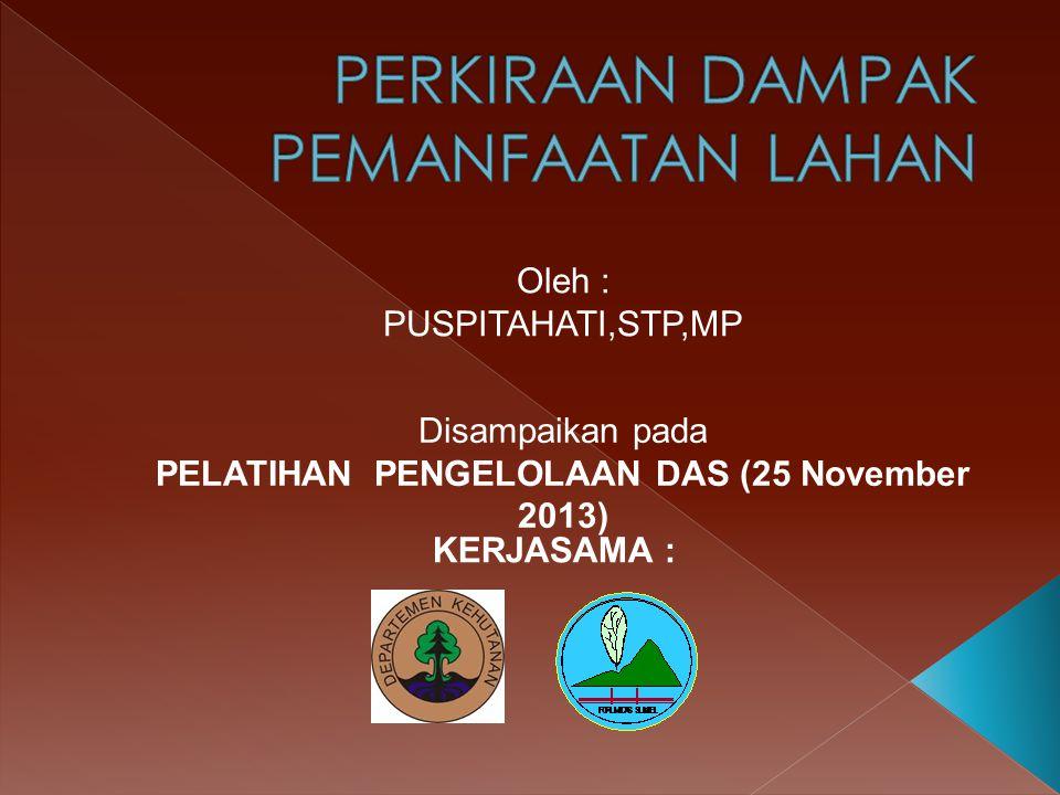 Disampaikan pada PELATIHAN PENGELOLAAN DAS (25 November 2013) KERJASAMA : Oleh : PUSPITAHATI,STP,MP