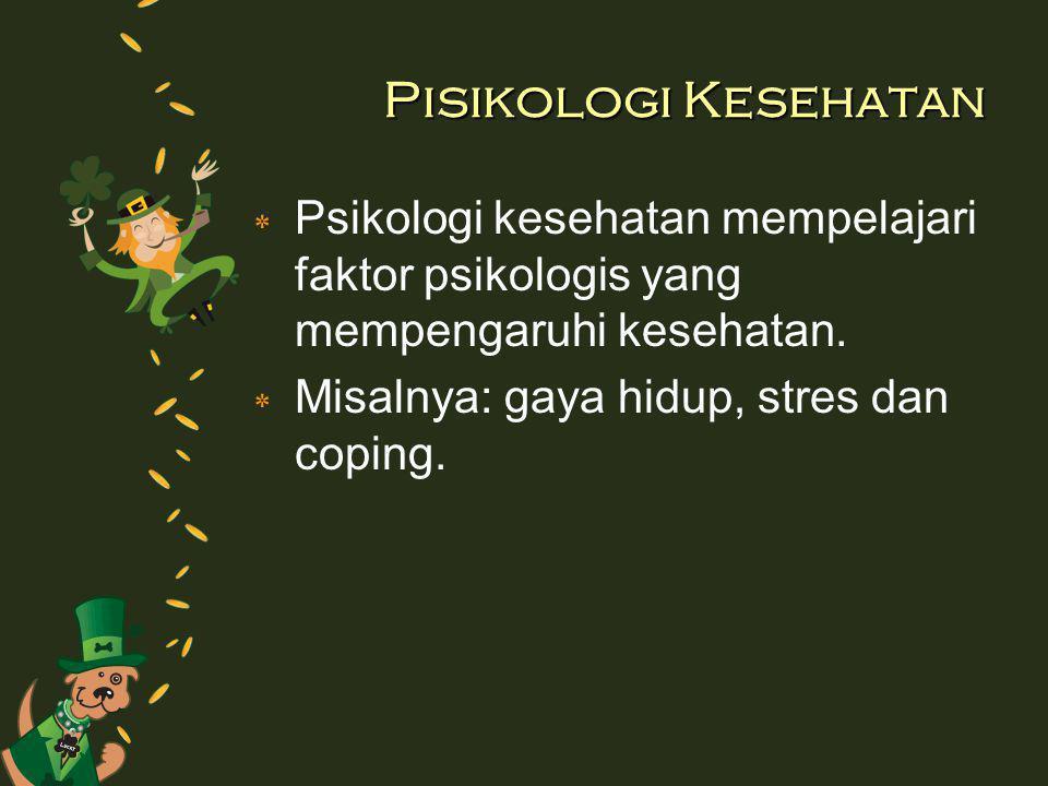 Pisikologi Kesehatan ٭ Psikologi kesehatan mempelajari faktor psikologis yang mempengaruhi kesehatan. ٭ Misalnya: gaya hidup, stres dan coping.