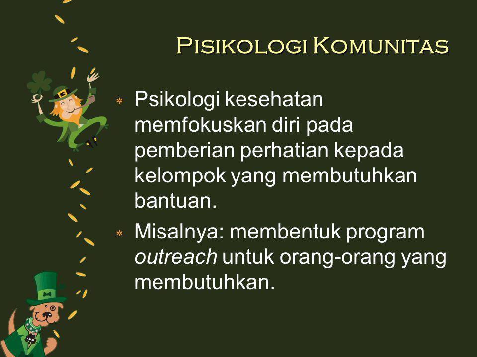 Pisikologi Komunitas ٭ Psikologi kesehatan memfokuskan diri pada pemberian perhatian kepada kelompok yang membutuhkan bantuan. ٭ Misalnya: membentuk p
