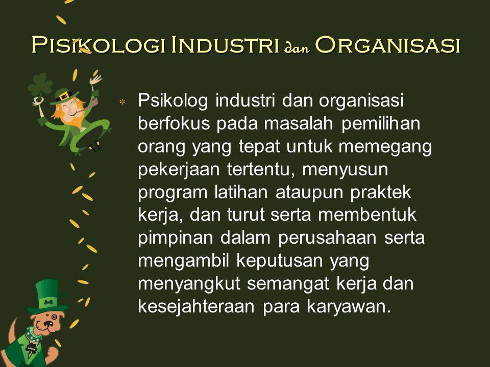 Pisikologi Industri dan Organisasi ٭ Psikolog industri dan organisasi berfokus pada masalah pemilihan orang yang tepat untuk memegang pekerjaan terten
