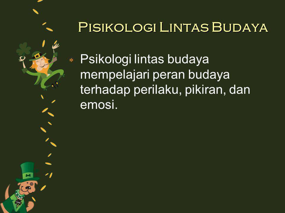 Pisikologi Lintas Budaya ٭ Psikologi lintas budaya mempelajari peran budaya terhadap perilaku, pikiran, dan emosi.