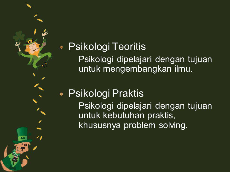 ٭ Psikologi Teoritis Psikologi dipelajari dengan tujuan untuk mengembangkan ilmu.