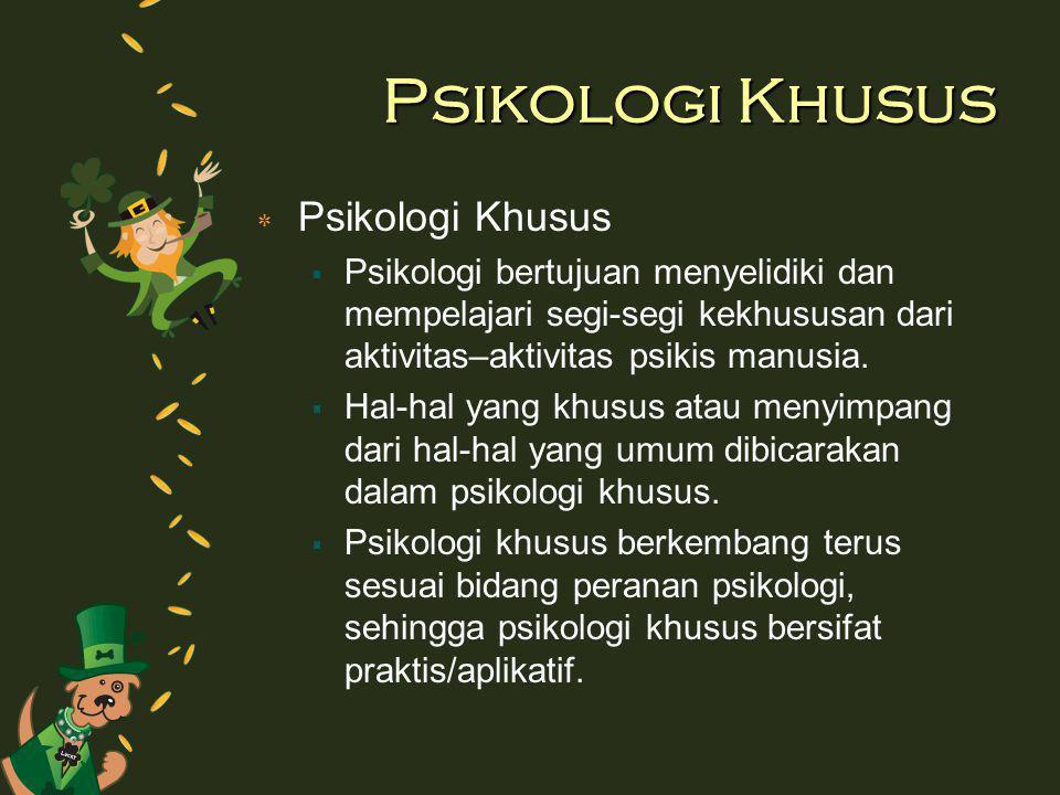 ٭ Bidang-bidang dalam Psikologi Khusus 1.Psikologi Konseling & Klinis 2.