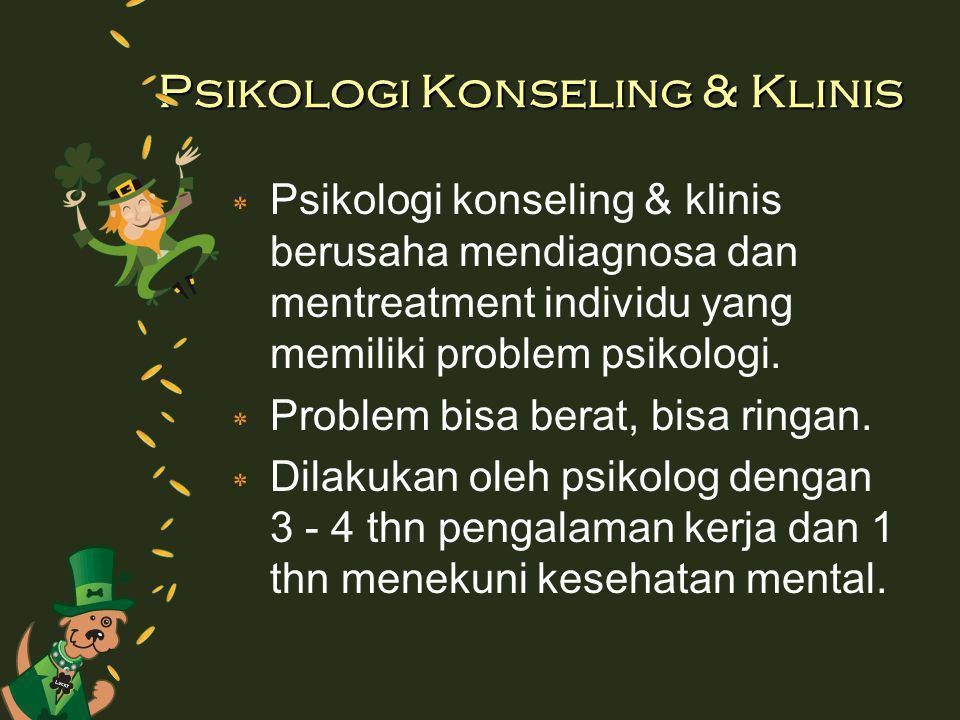 Psikologi Konseling & Klinis ٭ Psikologi konseling & klinis berusaha mendiagnosa dan mentreatment individu yang memiliki problem psikologi. ٭ Problem