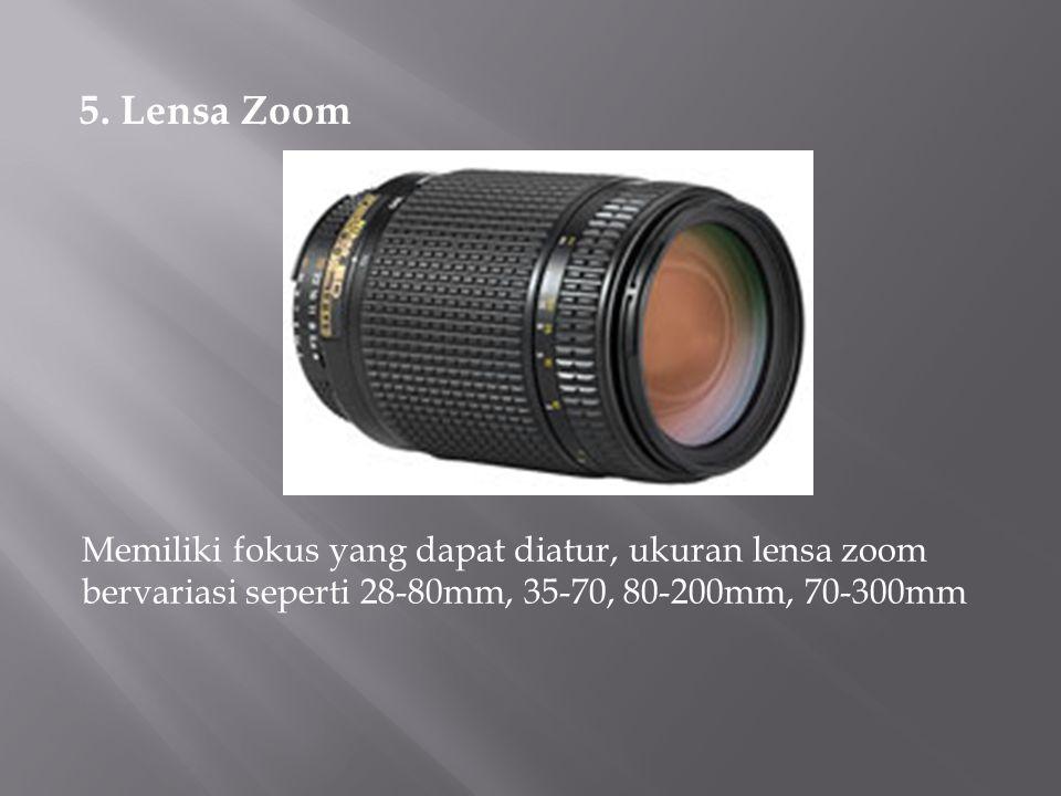 5. Lensa Zoom Memiliki fokus yang dapat diatur, ukuran lensa zoom bervariasi seperti 28-80mm, 35-70, 80-200mm, 70-300mm