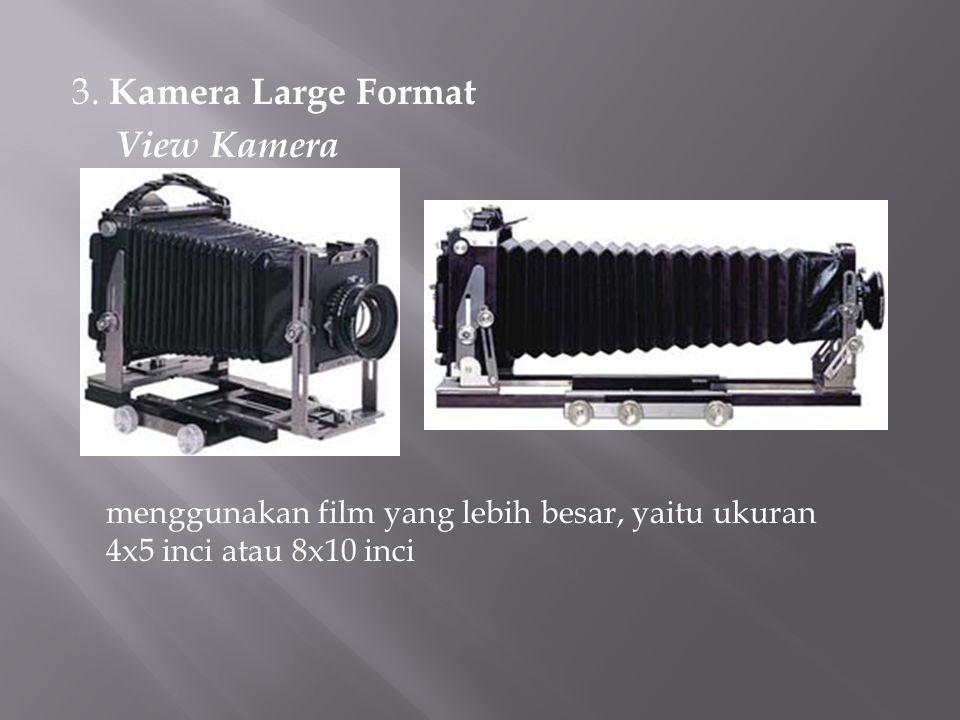 3. Kamera Large Format View Kamera menggunakan film yang lebih besar, yaitu ukuran 4x5 inci atau 8x10 inci