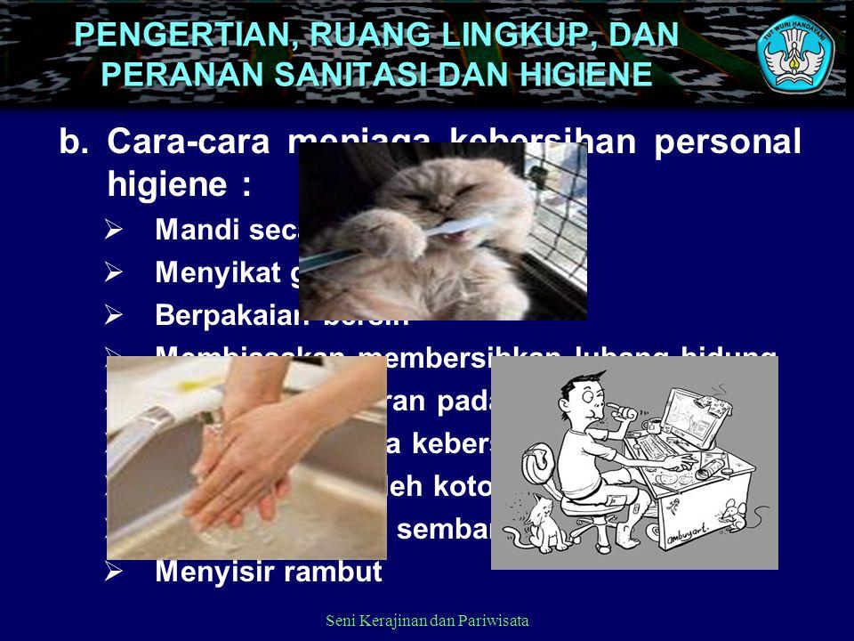 PENGERTIAN, RUANG LINGKUP, DAN PERANAN SANITASI DAN HIGIENE 1.Menerapkan Prosedur Higiene a.Personal higiene Tujuan higiene personil dalam pengolahan